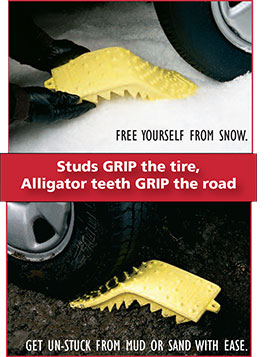Studs grip the tire, alligator teeth grip the road. Free yourself from snow. Get un-stuck from mud or sand with ease.